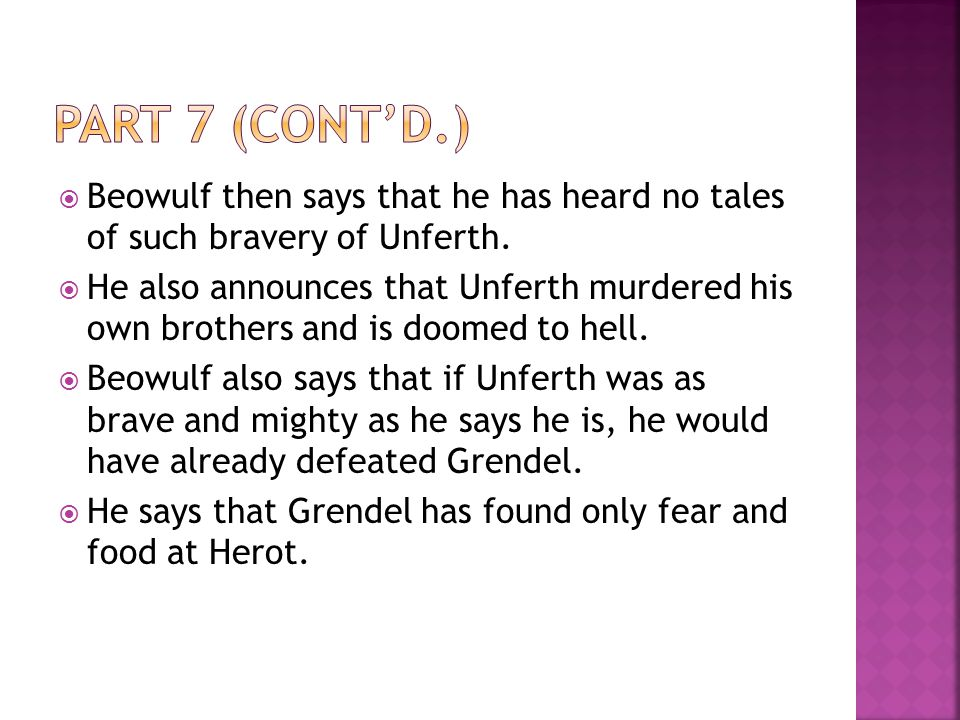 Part 7 (cont'd.) Beowulf then says that he has heard no tales of such bravery of Unferth.