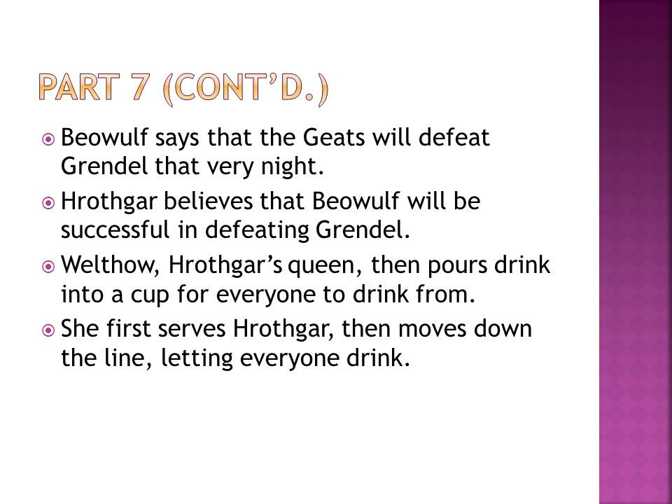 Part 7 (cont'd.) Beowulf says that the Geats will defeat Grendel that very night.