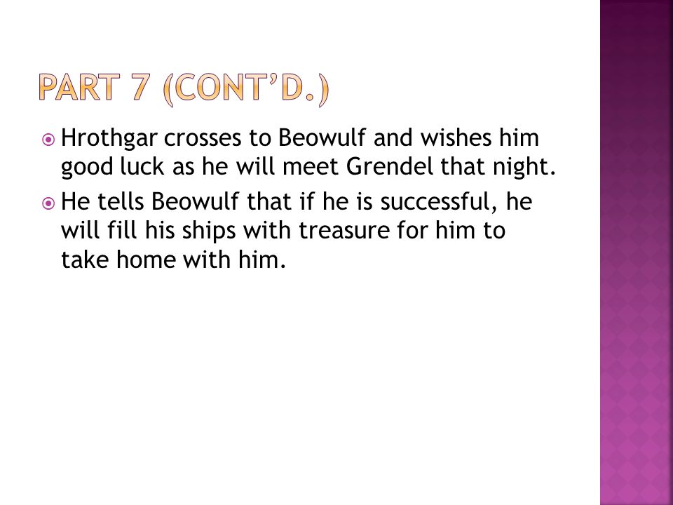 Part 7 (cont'd.) Hrothgar crosses to Beowulf and wishes him good luck as he will meet Grendel that night.