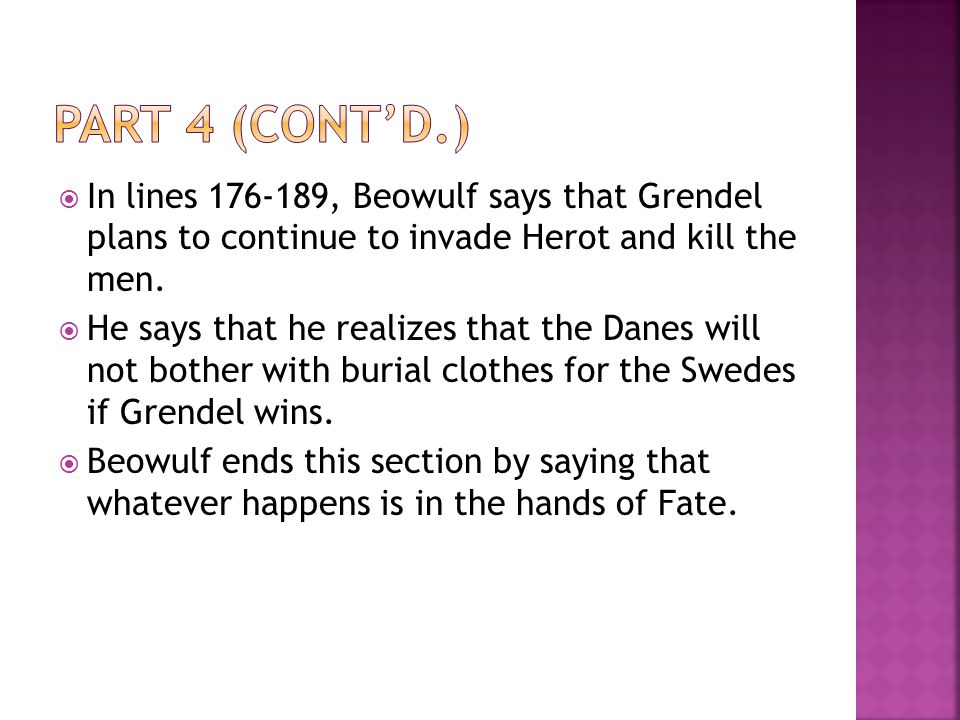 Part 4 (cont'd.) In lines 176-189, Beowulf says that Grendel plans to continue to invade Herot and kill the men.