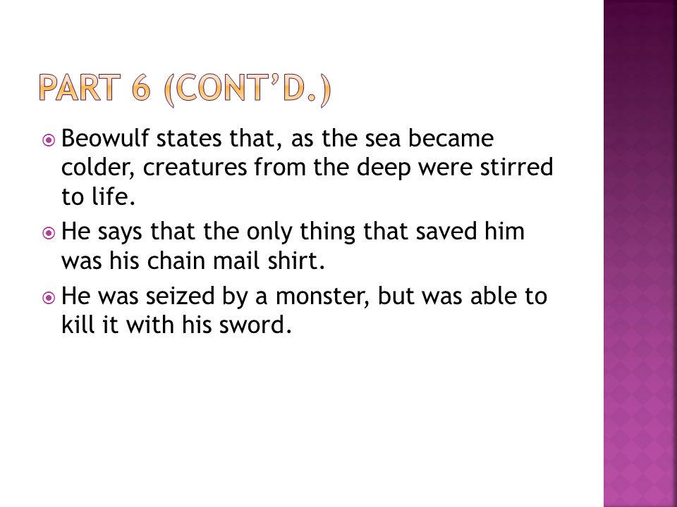Part 6 (cont'd.) Beowulf states that, as the sea became colder, creatures from the deep were stirred to life.