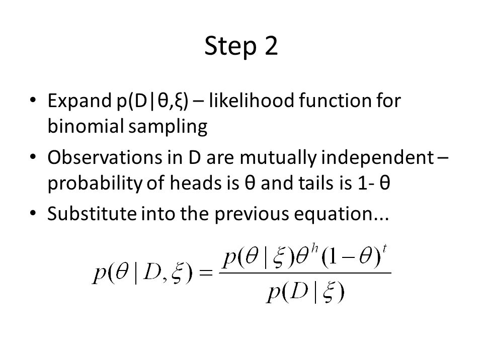 Step 2 Expand p(D|θ,ξ) – likelihood function for binomial sampling