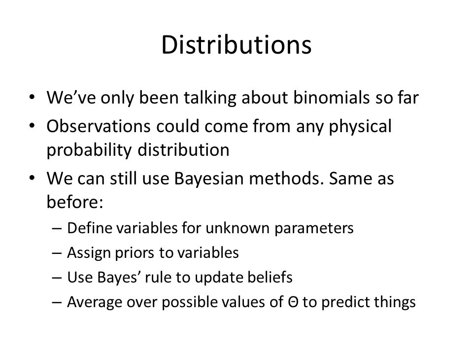 Distributions We've only been talking about binomials so far