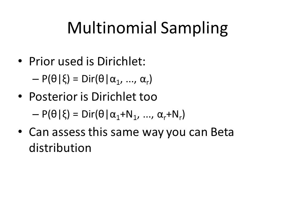 Multinomial Sampling Prior used is Dirichlet: