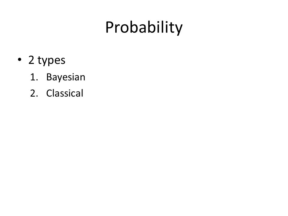 Probability 2 types Bayesian Classical