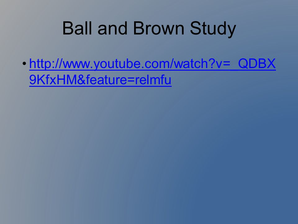 Ball and Brown Study http://www.youtube.com/watch v=_QDBX 9KfxHM&feature=relmfu