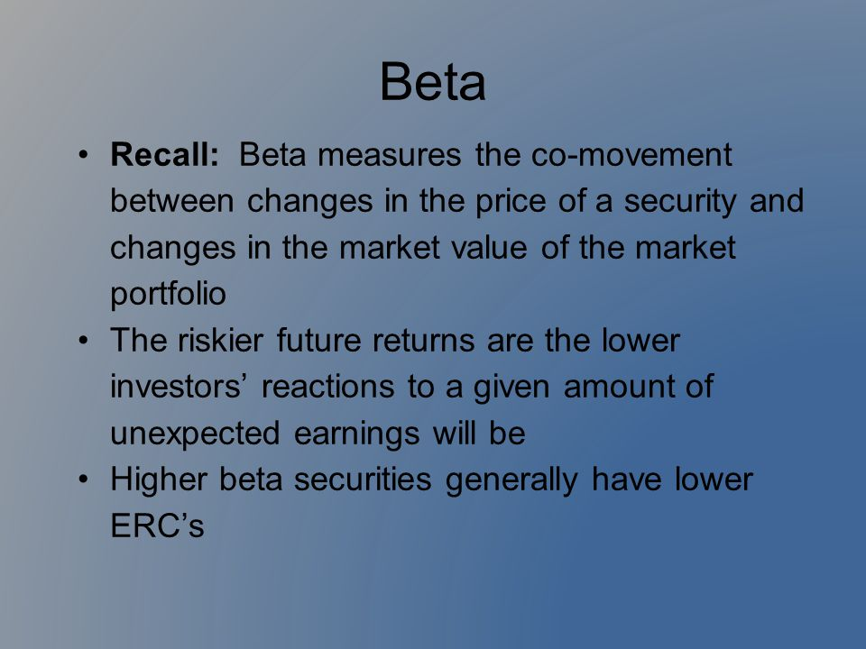 Beta Recall: Beta measures the co-movement between changes in the price of a security and changes in the market value of the market portfolio.