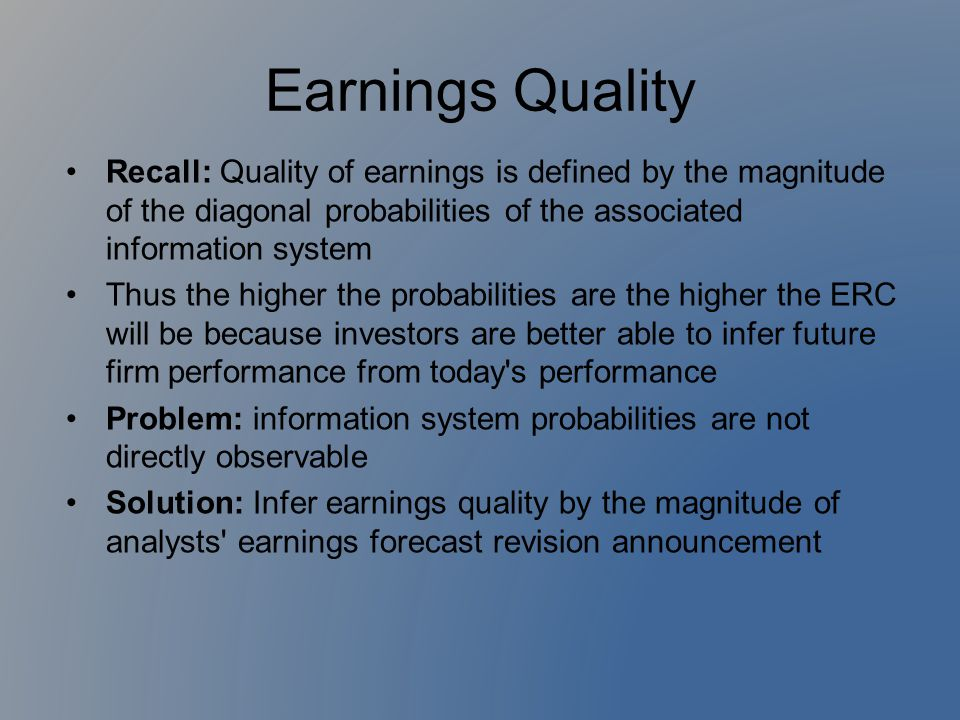 Earnings Quality Recall: Quality of earnings is defined by the magnitude of the diagonal probabilities of the associated information system.