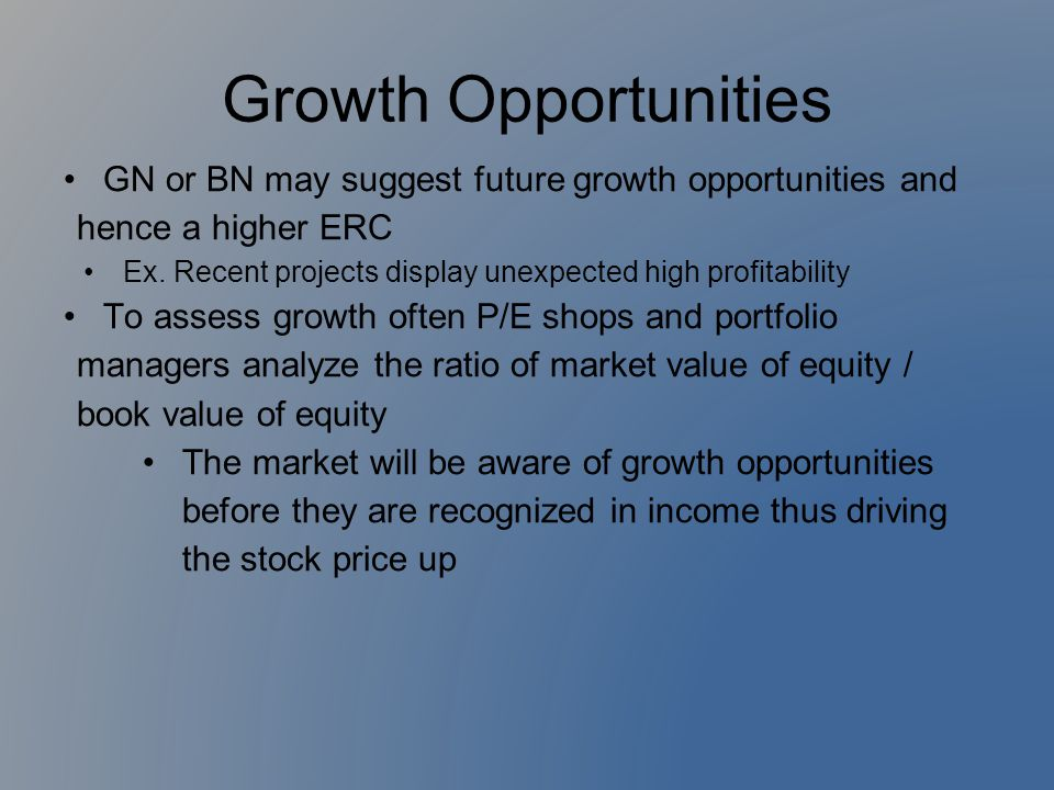 Growth Opportunities GN or BN may suggest future growth opportunities and hence a higher ERC.