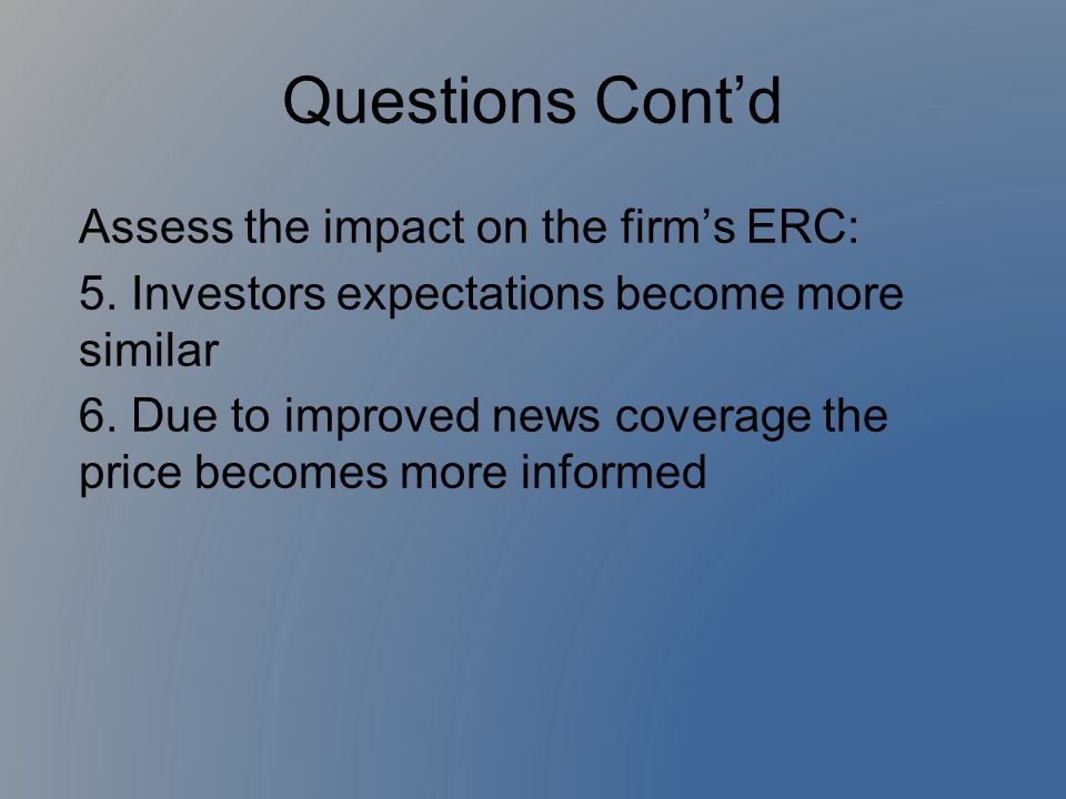 Questions Cont'd Assess the impact on the firm's ERC: