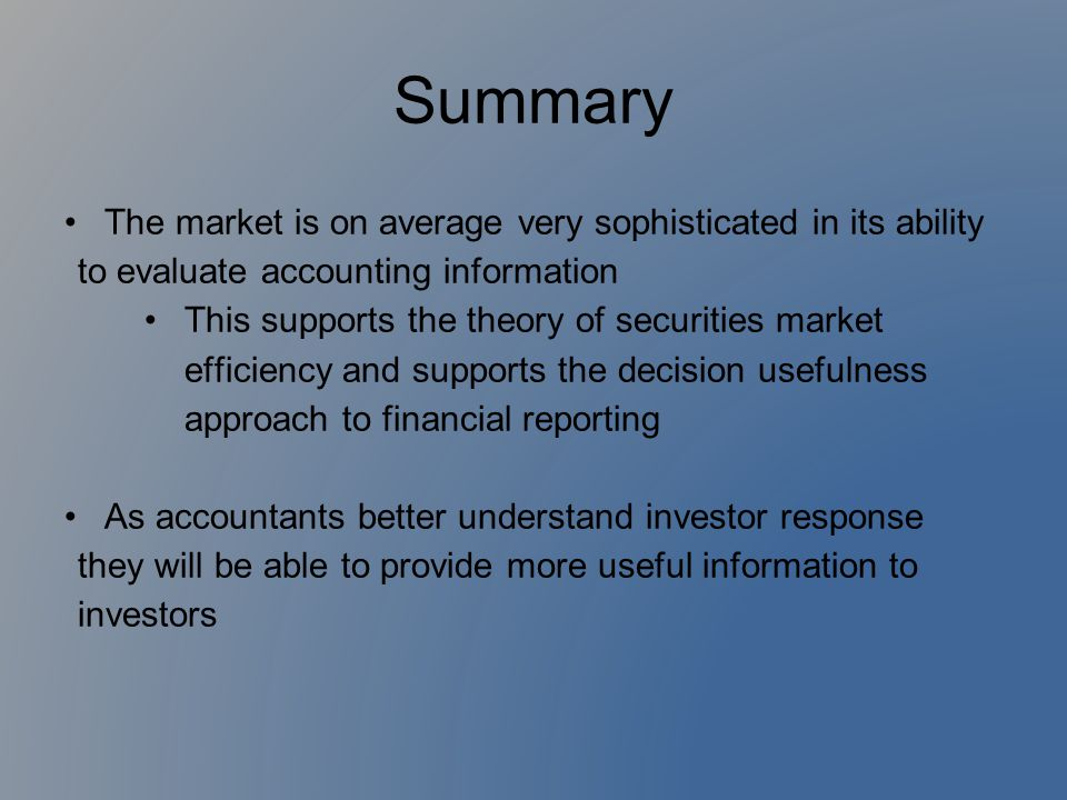 Summary The market is on average very sophisticated in its ability to evaluate accounting information.