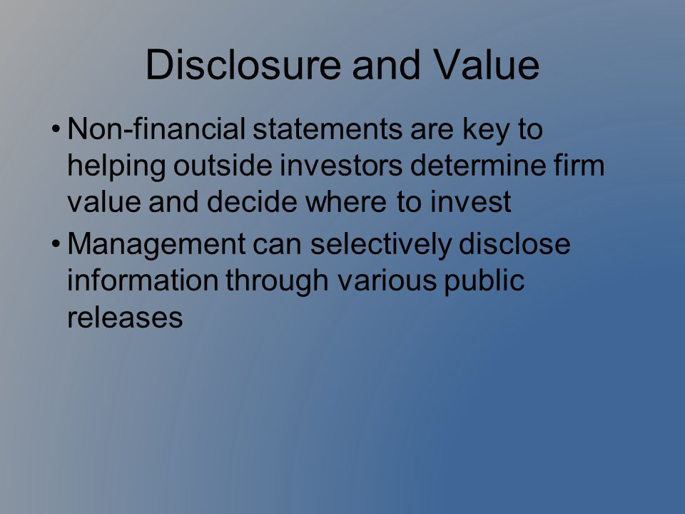 Disclosure and Value Non-financial statements are key to helping outside investors determine firm value and decide where to invest.
