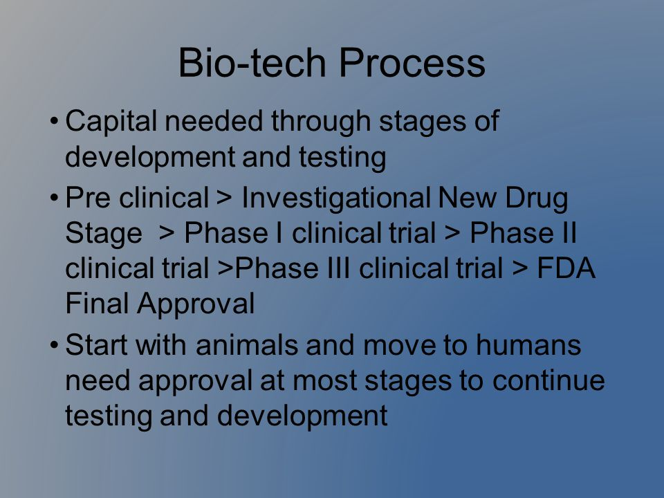 Bio-tech Process Capital needed through stages of development and testing.