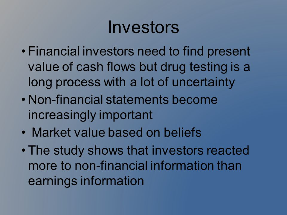 Investors Financial investors need to find present value of cash flows but drug testing is a long process with a lot of uncertainty.