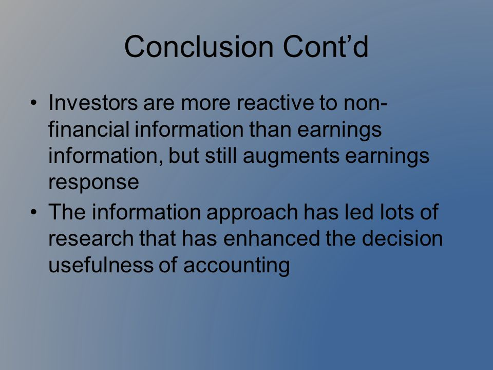 Conclusion Cont'd Investors are more reactive to non- financial information than earnings information, but still augments earnings response.