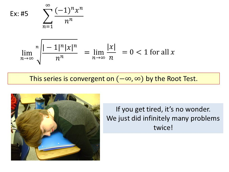 This series is convergent on (−∞,∞) by the Root Test.