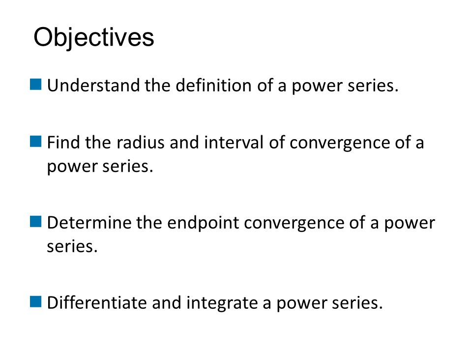 Objectives Understand the definition of a power series.