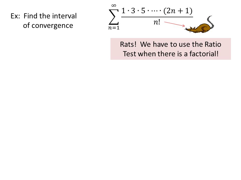 Rats! We have to use the Ratio Test when there is a factorial!