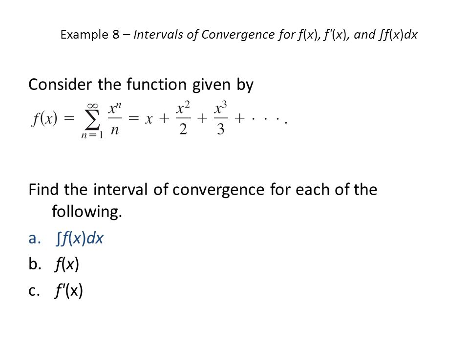 Example 8 – Intervals of Convergence for f(x), f (x), and ∫f(x)dx