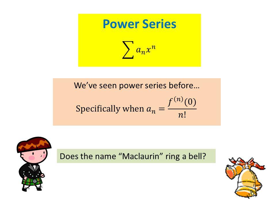 We've seen power series before…