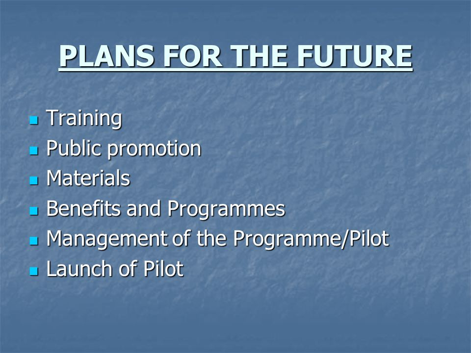 PLANS FOR THE FUTURE Training Public promotion Materials