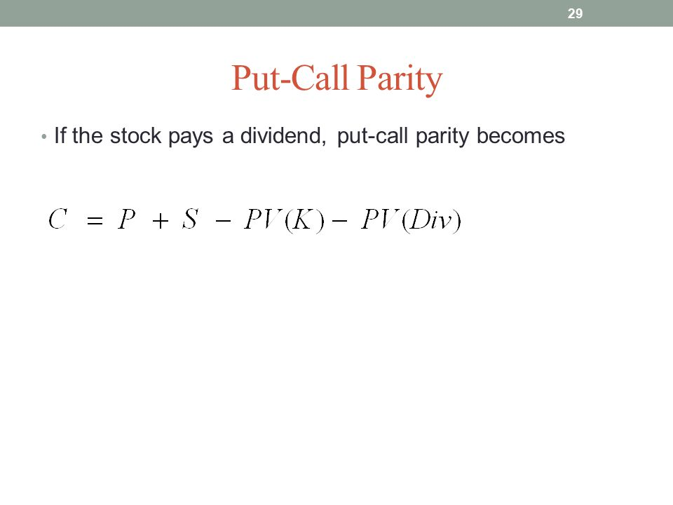 Put-Call Parity If the stock pays a dividend, put-call parity becomes