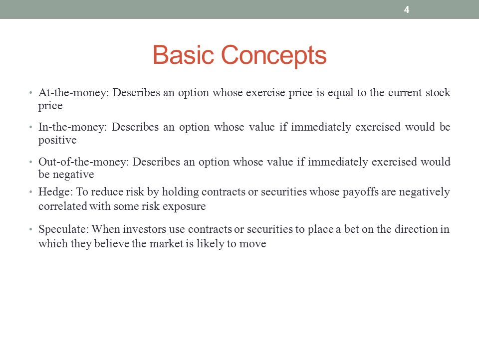 Basic Concepts At-the-money: Describes an option whose exercise price is equal to the current stock price.