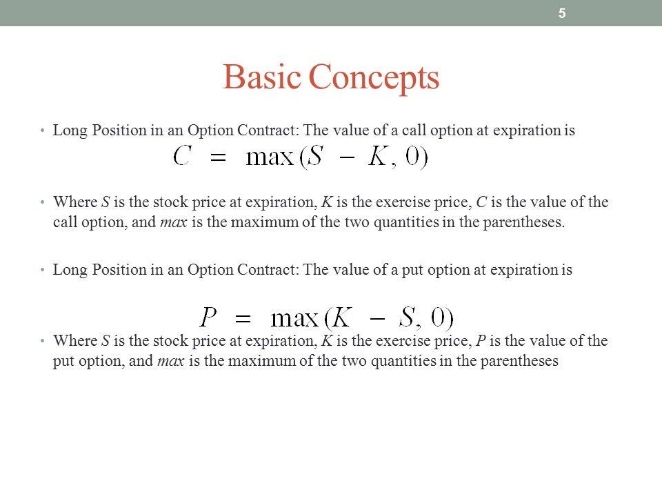 Basic Concepts Long Position in an Option Contract: The value of a call option at expiration is.