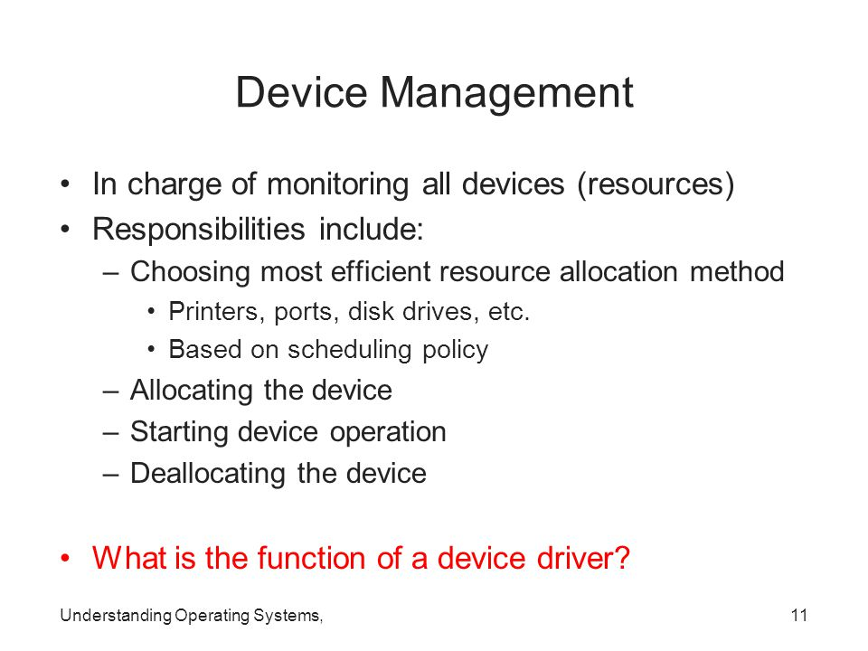 Device Management In charge of monitoring all devices (resources)
