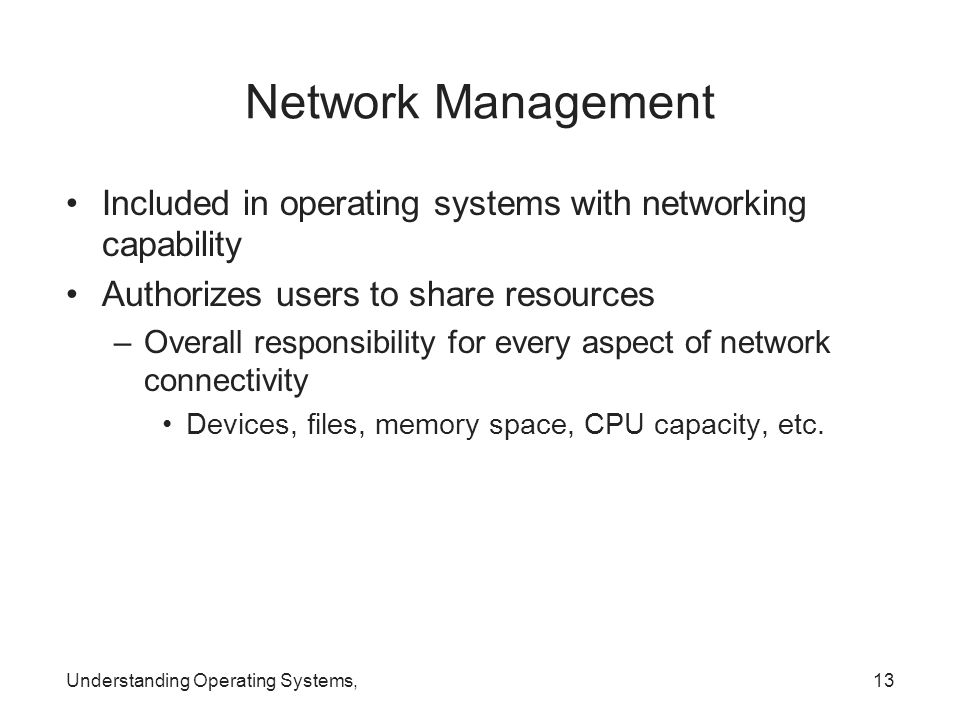Network Management Included in operating systems with networking capability. Authorizes users to share resources.
