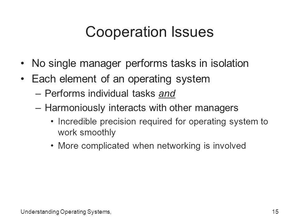 Cooperation Issues No single manager performs tasks in isolation
