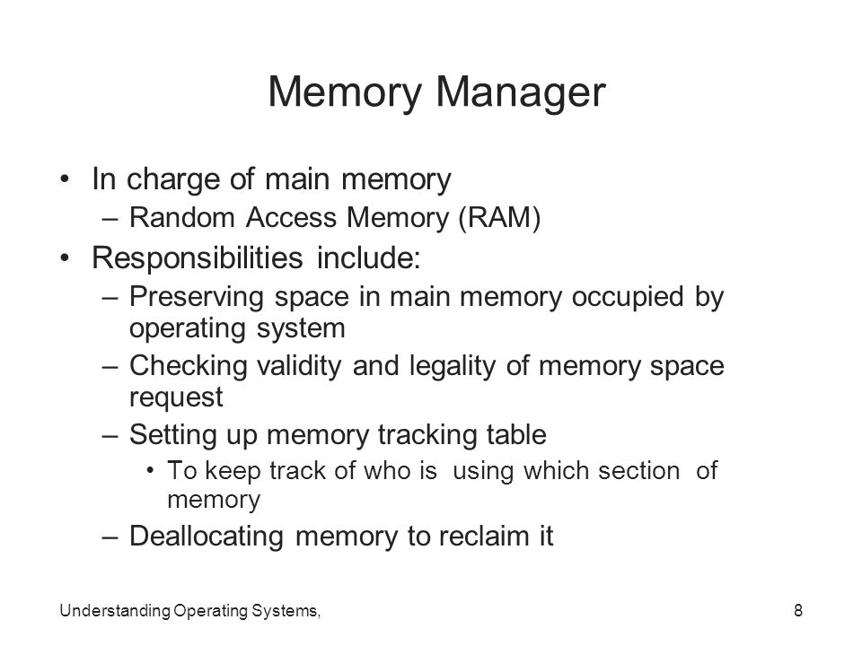 Memory Manager In charge of main memory Responsibilities include: