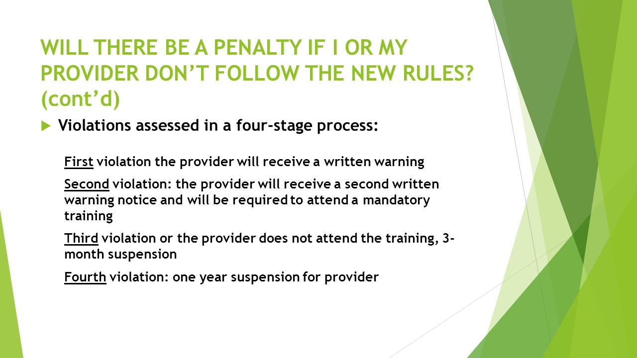 WILL THERE BE A PENALTY IF I OR MY PROVIDER DON'T FOLLOW THE NEW RULES