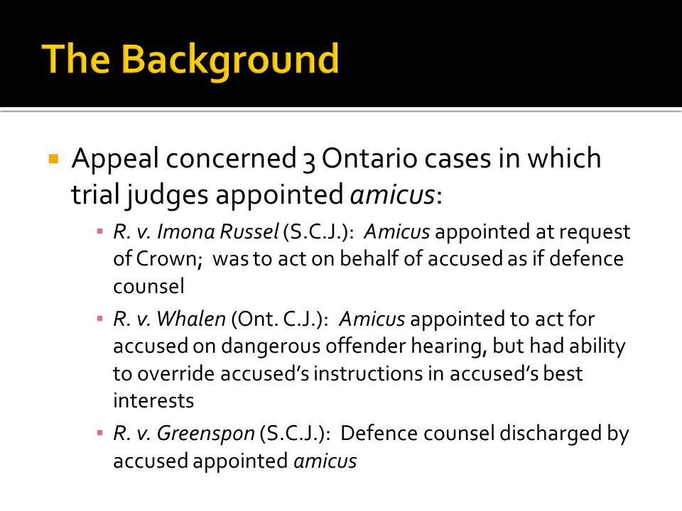 The Background Appeal concerned 3 Ontario cases in which trial judges appointed amicus:
