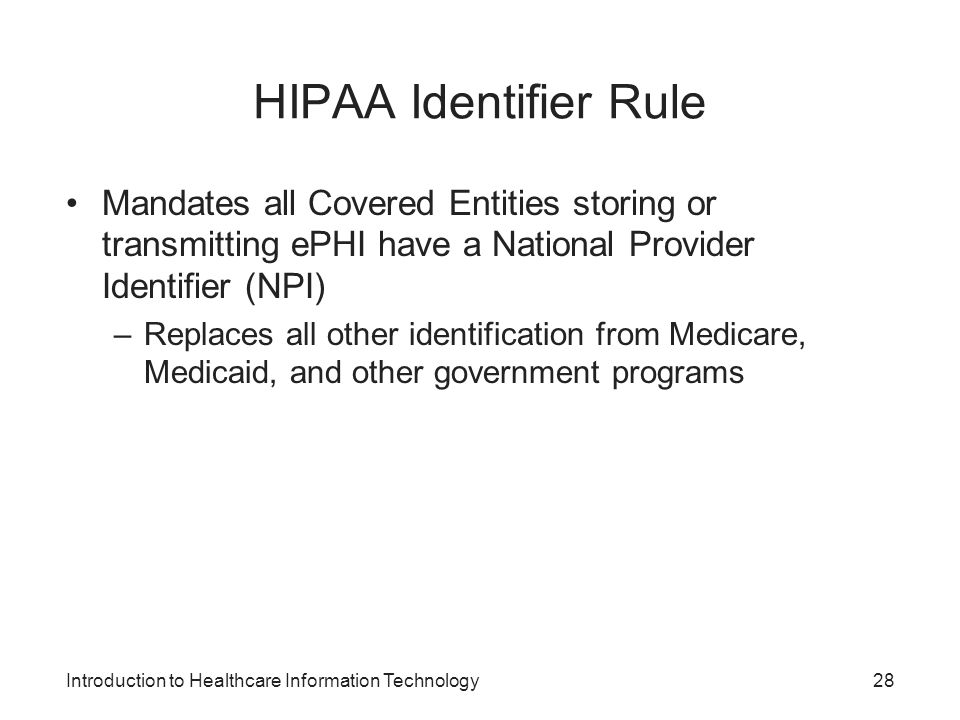 HIPAA Identifier Rule Mandates all Covered Entities storing or transmitting ePHI have a National Provider Identifier (NPI)