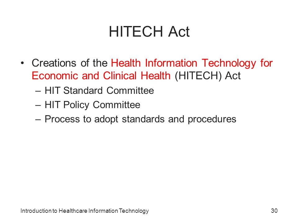 HITECH Act Creations of the Health Information Technology for Economic and Clinical Health (HITECH) Act.