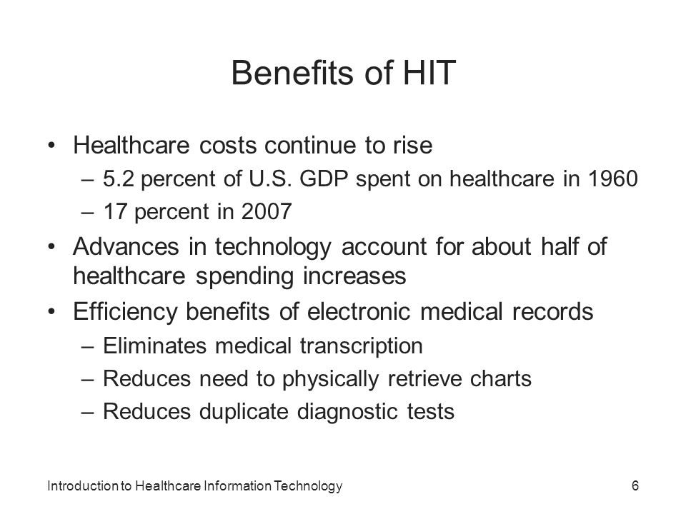 Benefits of HIT Healthcare costs continue to rise