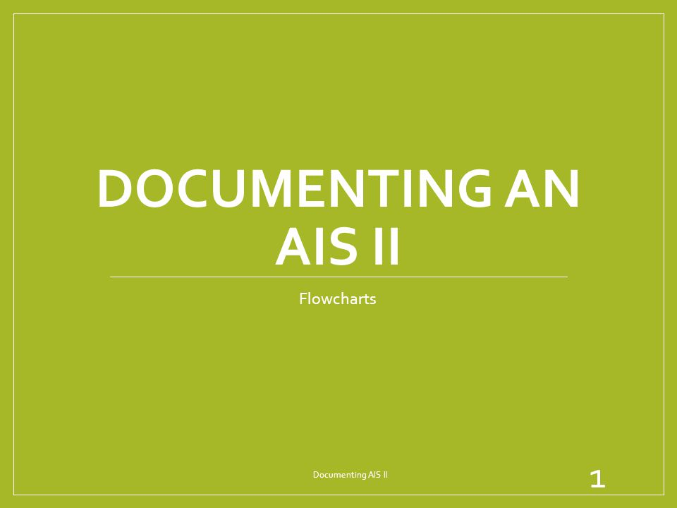 Documenting an AIS II Flowcharts Documenting AIS II