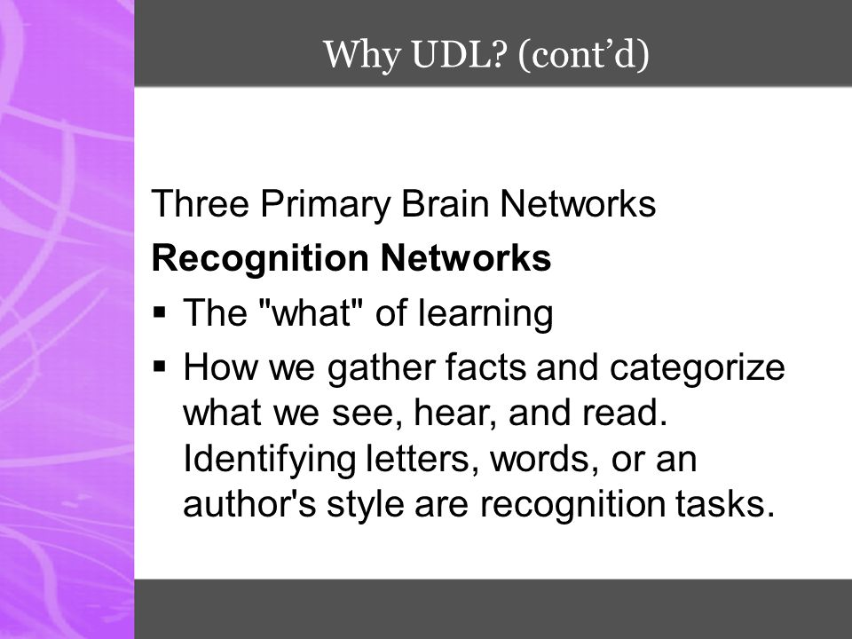 Why UDL (cont'd) Three Primary Brain Networks. Recognition Networks. The what of learning.