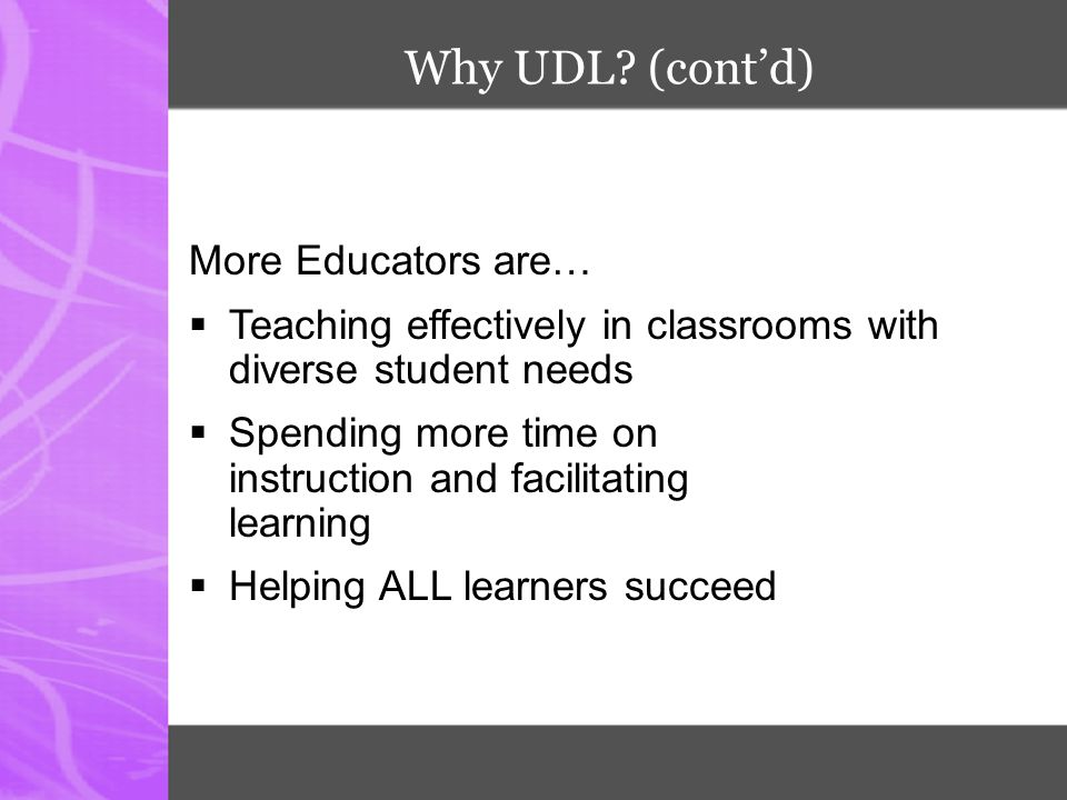 Why UDL (cont'd) More Educators are…