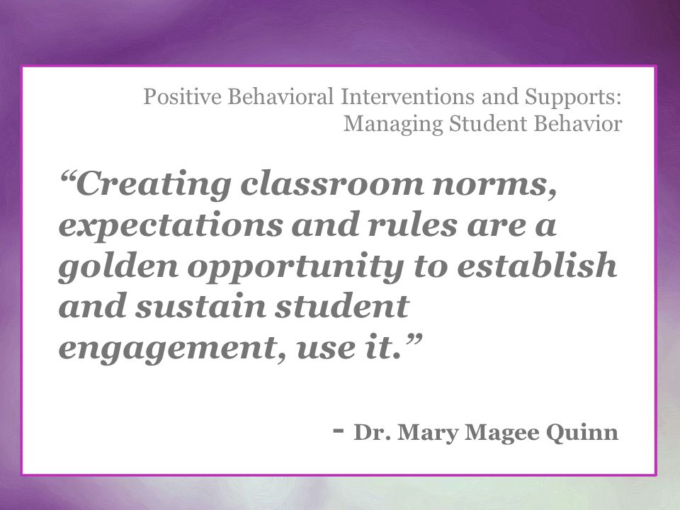Positive Behavioral Interventions and Supports: Managing Student Behavior