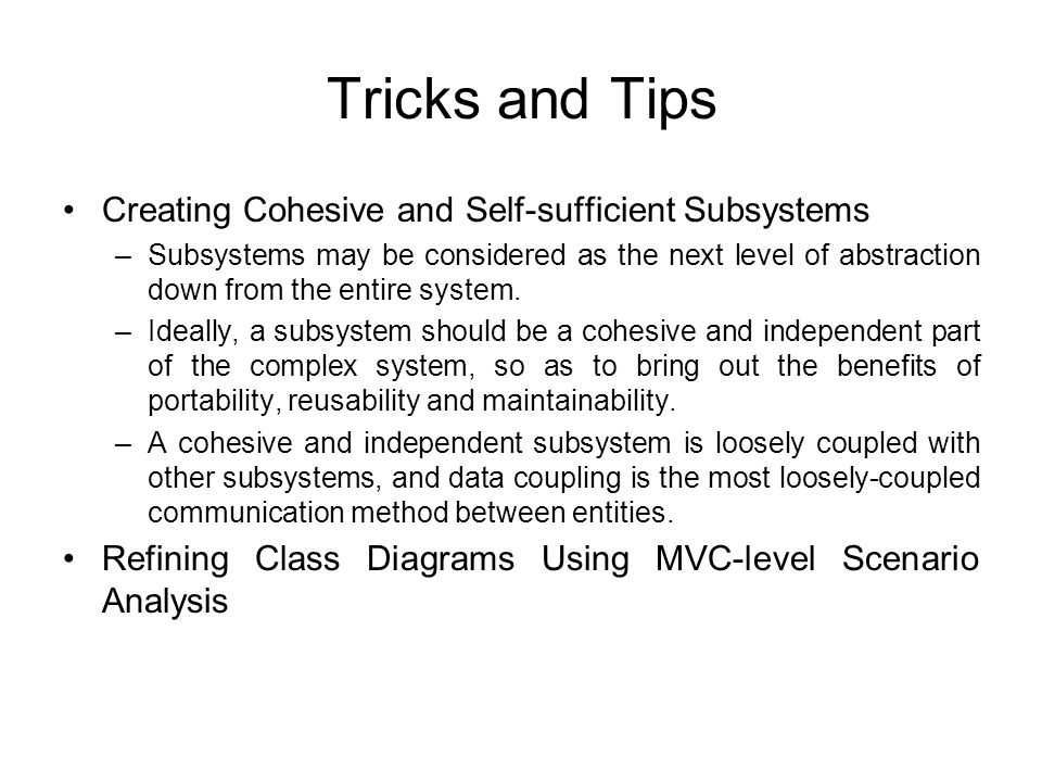 Tricks and Tips Creating Cohesive and Self-sufficient Subsystems