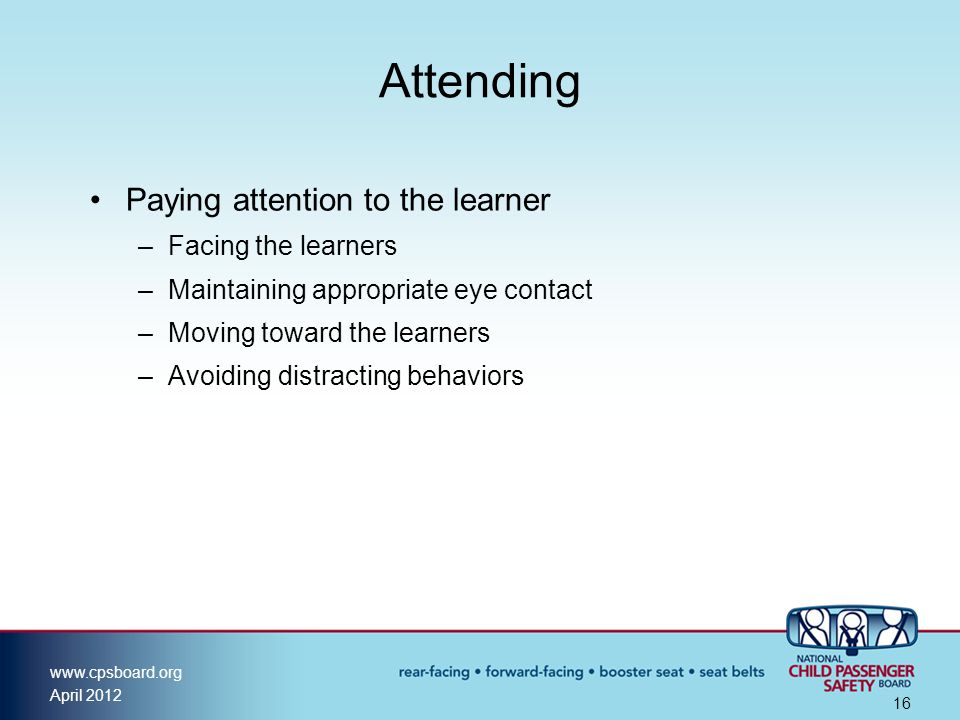 Attending Paying attention to the learner Facing the learners