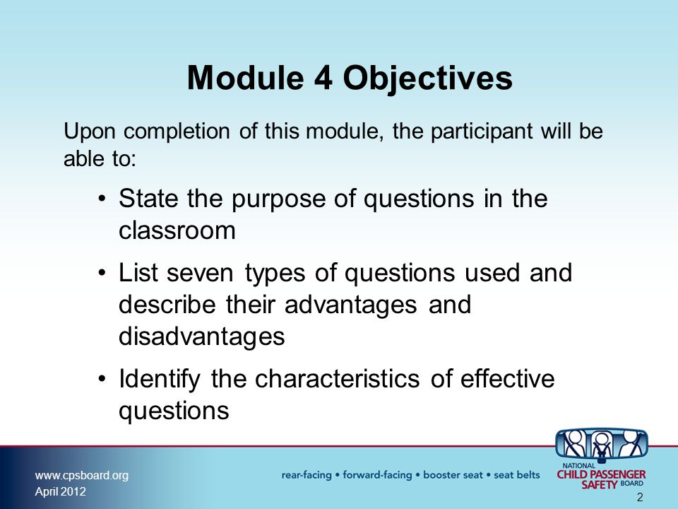 Module 4 Objectives State the purpose of questions in the classroom