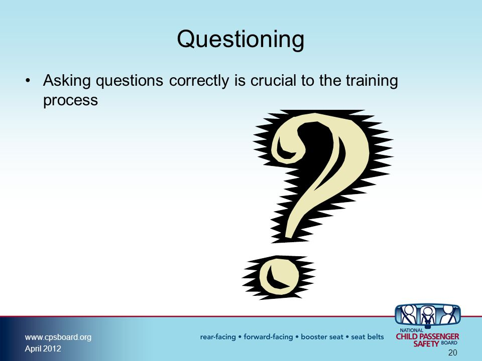 Questioning Asking questions correctly is crucial to the training process
