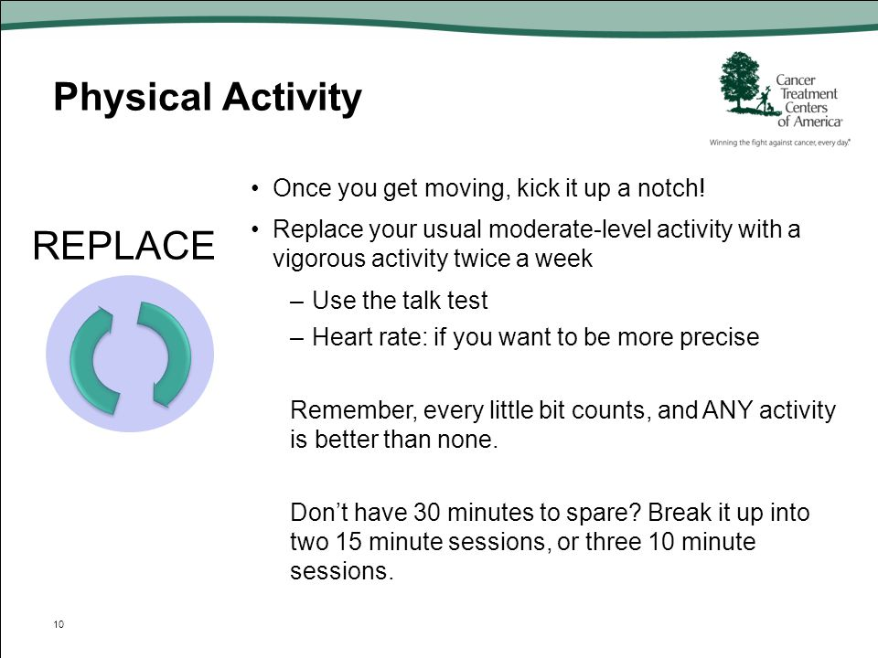 Physical Activity REPLACE Once you get moving, kick it up a notch!