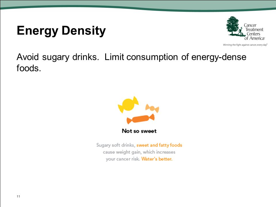 Energy Density Avoid sugary drinks. Limit consumption of energy-dense foods.