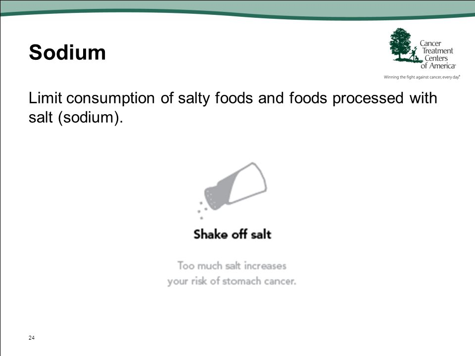 Sodium Limit consumption of salty foods and foods processed with salt (sodium).