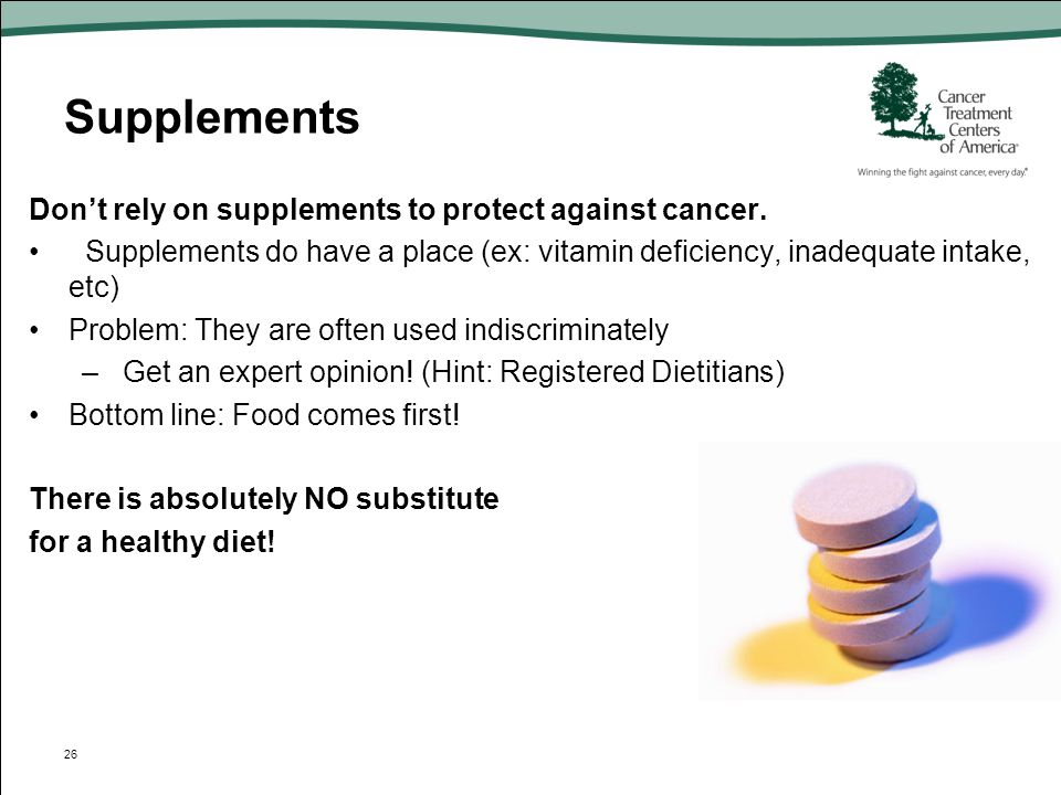 Supplements Don't rely on supplements to protect against cancer.