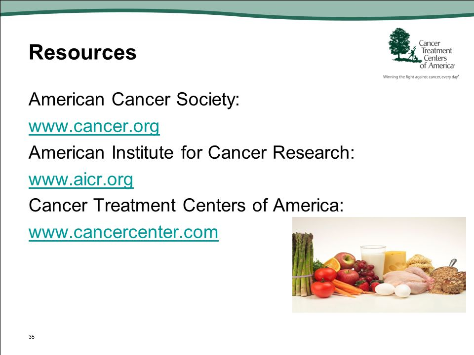 Resources American Cancer Society: www.cancer.org